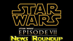 Star Wars vii news roundup